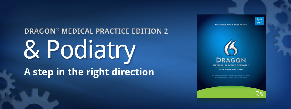 Dragon Medical Practice Edition and Podiatry